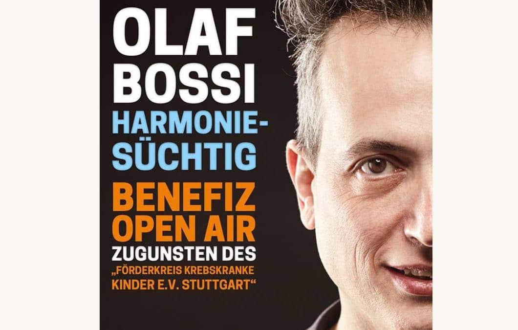 "OpenAir Benefiz : Olaf Bossi – ""Harmoniesüchtig"" am 15. Juni 2018 zu Gunsten des Förderkreis krebskranke Kinder e.V. Stuttgart"