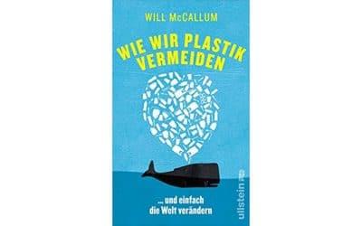 Unser Buchtipp : Wie wir Plastik vermeiden, von Will McCallum